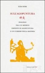 """""""SULL'AGOPUNTURA - dialogo tra un medico esperto di agopuntura e un curioso della materia"""""""